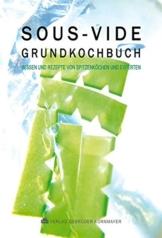 SOUS-VIDE GRUNDKOCHBUCH: Wissen und Rezepte von Spitzenköchen und Experten -